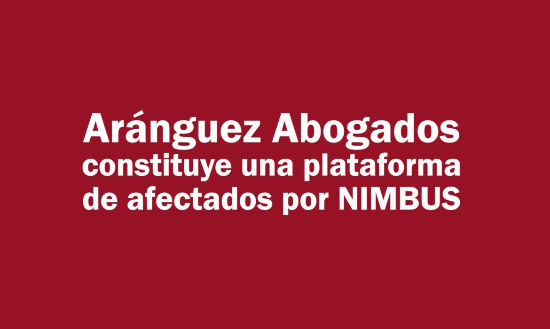 Plataforma de Afectados por NIMBUS constituida por Aránguez Abogados